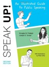 Speak Up: An Illustrated Guide to Public Speaking - Douglas M. Fraleigh, Joseph S. Tuman, Peter Arkle