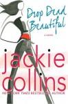 Drop Dead Beautiful - Jackie Collins