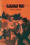 Railroad War! - Terrell L. Bowers