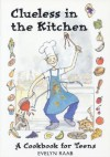 Clueless in the Kitchen: A Cookbook for Teens and other Beginners (The Clueless series) - Evelyn Raab, George Walker