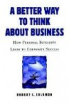 A Better Way to Think About Business - Robert Solomon