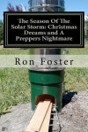 The Season of the Solar Storm: Christmas Dreams and a Preppers Nightmare: Book 3 of the Prepper Saga - Ron Foster