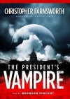 The President's Vampire (Nathaniel Cade #2) - Christopher Farnsworth, Bronson Pinchot