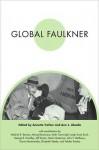 Global Faulkner - Annette Abadie Trefzer, Ann J. Abadie