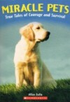 Miracle Pets: True Tales of Courage and Survival - Allan Zullo