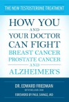 The New Testosterone Treatment: How You and Your Doctor Can Fight Breast Cancer, Prostate Cancer, and Alzheimer's - Ed Friedman