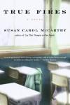 True Fires - Susan Carol McCarthy