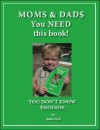 Moms & Dads You Need This Book! You Don't Know Enough! - Janis Ford