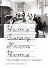 Home Away From Home: The Forgotten History of Orphanages - Richard B. McKenzie