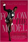Follow the Model: Miss J's Guide to Unleashing Presence, Poise, and Power - J. Alexander, Andre L Tulley
