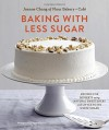 Baking with Less Sugar: Recipes for Desserts Using Natural Sweeteners and Little-to-No White Sugar - Joanne Chang, Joseph De Leo