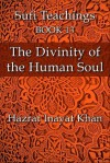The Divinity of the Human Soul (The Sufi Teachings of Hazrat Inayat Khan) - Hazrat Inayat Khan, John Fabian