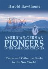 American-German Pioneers in the American Colonies: Casper and Catherine Stoehr in the New World - Phillip Williams