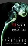 Magie de pacotille (Femmes de l'Autremonde, #3) - Kelley Armstrong, Mélanie Fazi