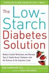 The Low-Starch Diabetes Solution: Six Steps to Optimal Control of Your Adult-Onset (Type 2) Diabetes with the Science of Insulin Resistance and the Glycemic Load - Rob Thompson, Dana Carpender