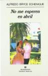No Me Esperen en Abril (Narrativas Hispanicas) (Spanish Edition) - Alfredo Bryce Echenique
