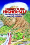 Journey to the Higher Self Your Step by Step Guide to Peace and Happiness - Brian Sheen