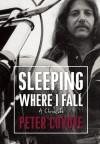 Sleeping Where I Fall: A Chronicle - Peter Coyote