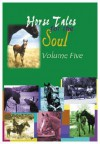Horse Tales for the Soul, Vol 5: Horse Tales for the Soul, Volume Five - Bonnie Marlewski-Probert