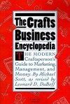 The Crafts Business Encyclopedia: The Modern Craftsperson's Guide to Marketing, Management, and Money - Michael Scott, Leonard D. DuBoff