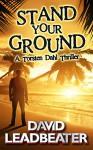 Stand Your Ground (A Torsten Dahl Thriller) - David Leadbeater
