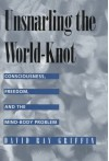 Unsnarling the World-knot: Consciousness, Freedom & the Mind-body Problem - David Ray Griffin