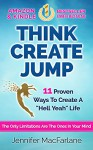 "THINK CREATE JUMP: 11 Proven Ways To Create A ""Hell Yeah"" Life (The Only Limitations Are The Ones In Your Mind) - Jennifer MacFarlane, David Steele, Nancy Hartwell"