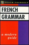 French Grammar: A Modern Guide - Teach Yourself Publishing