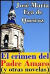 El crimen del Padre Amaro (y otras novelas El mandarín, La reliquia y Memorias de una horca) - Eça de Queirós