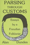 Parsing through Customs: Essays by a Freudian Folklorist - Alan Dundes