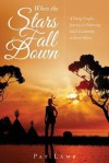 When the Stars Fall Down: A Young Couple's Journey in Following God's Leadership to Serve Others - Pat Lamb