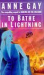 To Bathe In Lightning - Anne Gay