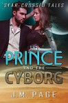 The Prince and the Cyborg: A Space Age Fairy Tale (Star-Crossed Tales) - J. M. Page