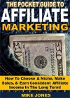 The Pocket Book of Affiliate Marketing: How To Choose A Niche, Make Sales, & Earn Consistent Affiliate Income In The Long Term! - Mike Jones