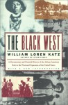 The Black West: A Documentary and Pictorial History of the African American Role in the Westward Expansion of the United States - William Loren Katz
