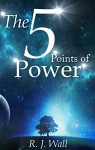 The 5 Points of Power - R.J. Wall