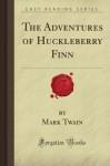 The Adventures of Huckleberry Finn (Forgotten Books) - Mark K. Twain