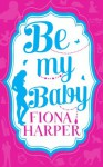 Be My Baby: Her Parenthood Assignment / Three Weddings and a Baby - Fiona Harper
