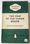 The Case of the Tudor Queen - Christopher Bush