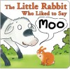 The Little Rabbit Who Liked to Say Moo - Jonathan Allen