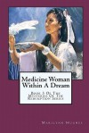 Medicine Woman Within A Dream: Book 3 Of The Mysteries Of The Redemption Series - Marilynn Hughes