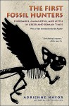 The First Fossil Hunters: Dinosaurs, Mammoths, and Myth in Greek and Roman Times - Adrienne Mayor