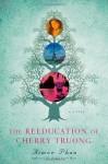 The Reeducation of Cherry Truong: A Novel - Aimee Phan