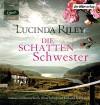 Die Schattenschwester: Die sieben Schwestern Band 3 - Lucinda Riley, Bettina Kurth, Oliver Siebeck, Katharina Spiering, Sonja Hauser