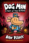Dog Man: A Tale of Two Kitties: From the Creator of Captain Underpants (Dog Man #3) - Dav Pilkey