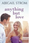 Anything But Love by Abigail Strom (2016-07-12) - Abigail Strom