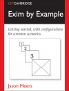 Exim by Example: Getting Started, with Configurations for Common Scenarios - Jason Meers