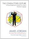 The Conductor's Gesture: A Practical Application of Rudolf von Laban's Movement Language - James Jordan