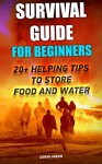 Survival Guide for Beginners: 20+ Helping Tips To Store Food And Water: (Survival Guide For Beginners, DIY Survival Guide, Survival Tactic, Prepping, Survival, ... EMP Survival books, EMP Survival Novels) - Sarah Green