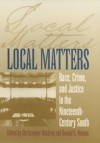 Local Matters: Race, Crime, and Justice in the Nineteenth-Century South - Christopher Waldrep, Christopher Waldrep